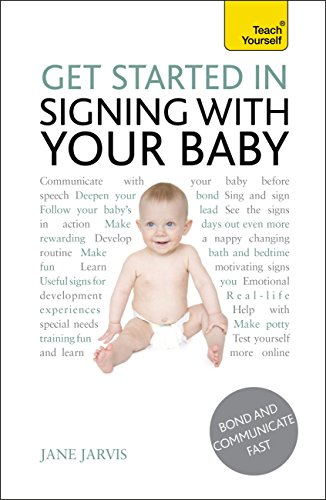 Get Started In Signing With Your Baby: A comprehensive practical guide to communicating with baby (English Edition)