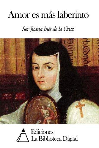 Amor es más laberinto por Sor Juana Inés de la Cruz