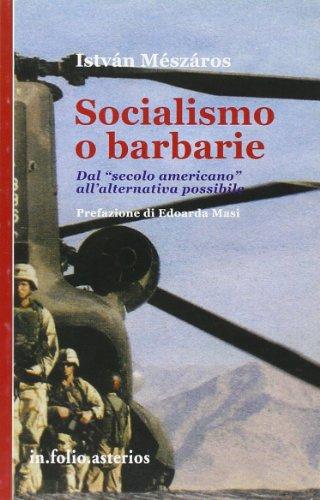 Socialismo o barbarie. Dal «secolo americano» all'alternativa possibile