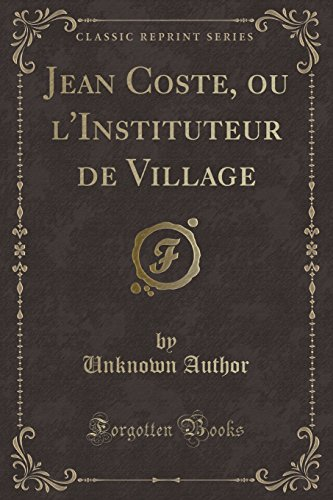 Jean Coste, Ou L'Instituteur de Village (Classic Reprint)