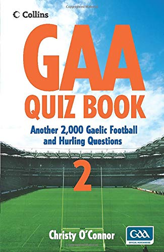 GAA Quiz Book 2: Over 2000 Gaelic Football and Hurling Questions