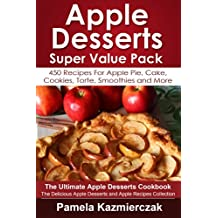 Apple Desserts Super Value Pack – 450 Recipes For Apple Pie, Cake, Cookies, Torte, Smoothies and More (The Ultimate Apple Desserts Cookbook – The Delicious ... Recipes Collection 13) (English Edition)