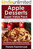 Apple Desserts Super Value Pack - 450 Recipes For Apple Pie, Cake, Cookies, Torte, Smoothies and More (The Ultimate Apple Desserts Cookbook - The Delicious ... Recipes Collection 13) (English Edition)