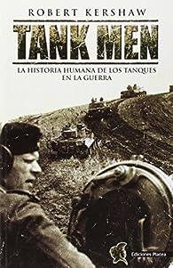 Tank men - la historia humana de los tanques de Guerra par Robert Kershaw