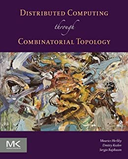 Distributed Computing Through Combinatorial Topology von [Herlihy, Maurice, Kozlov, Dmitry, Rajsbaum, Sergio]