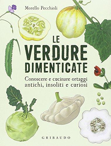 le-verdure-dimenticate-conoscere-e-cucinare-ortaggi-antichi-insoliti-e-curiosi