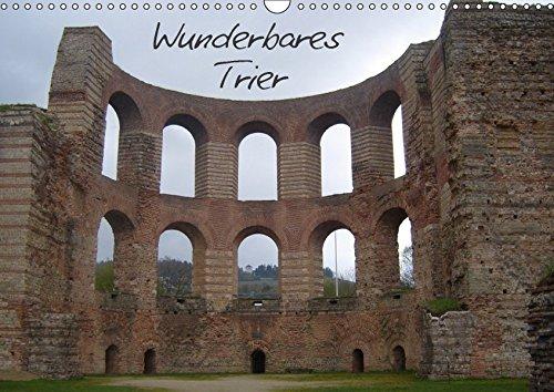 Wunderbares Trier (Wandkalender 2019 DIN A3 quer): Sehenswürdigkeiten der ältesten Stadt Deutschlands (Monatskalender, 14 Seiten ) (CALVENDO Orte)