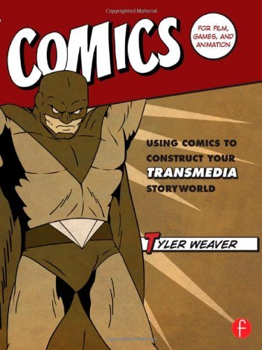 Comics for Film, Games, and Animation: Using Comics to Construct Your Transmedia Storyworld by Tyler Weaver (2012-11-08)