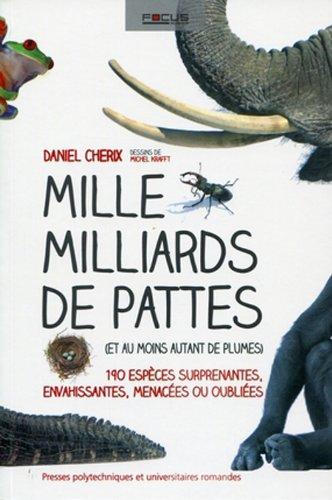 Mille milliards de pattes (et au moins autant de plumes). 190 espèces surprenantes, envahissantes, menacées ou oubliées. par Daniel Cherix, Michel Krafft