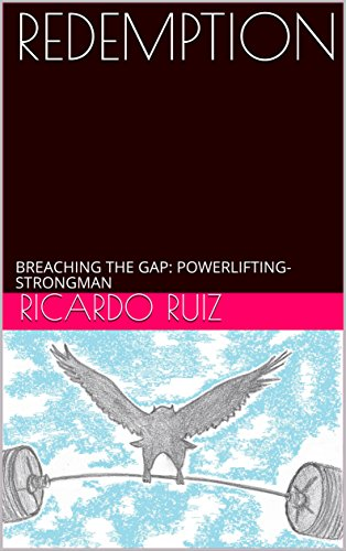 REDEMPTION: BREACHING THE GAP: POWERLIFTING-STRONGMAN (English Edition) por Ricardo Ruiz