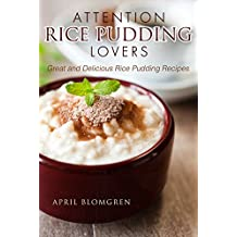 Attention Rice Pudding Lovers: Great and Delicious Rice Pudding Recipes (English Edition)