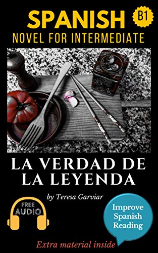 Spanish short stories for intermediate (B1): La verdad de la leyenda. Downloadable Audio. Vol 9. Spanish Edition: Learn Spanish.Improve Spanish Reading.Graded readings. Aprender Español. por Teresa Garviar