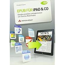 Epub für iPad & Co. - Ebooks erstellen und optimieren von Text bis Multimedia (DPI Grafik)