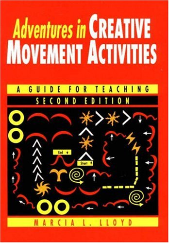 Adventures in Creative Movement Activities: A Guide for Teaching
