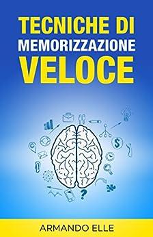 Tecniche Di Memorizzazione Veloce (Memoria Vol. 1) di [Elle, Armando]
