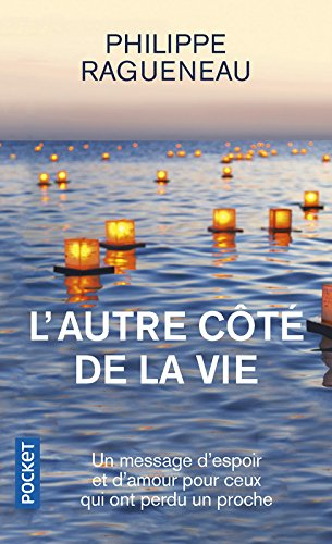 L'autre côte de la vie - Un merveilleux message d'espoir pour tous ceux qui ont perdu un proche par Philippe Ragueneau