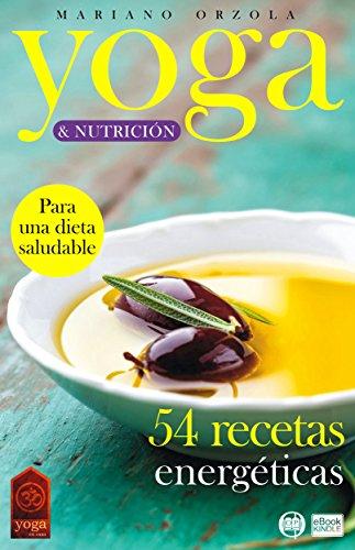 YOGA & NUTRICIÓN - 54 RECETAS ENERGÉTICAS: Para una dieta saludable (Colección YOGA EN CASA nº 17)