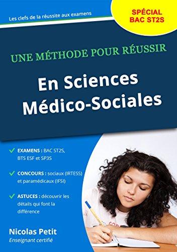 Une méthode pour réussir en sciences médico-sociales: Spécial BAC ST2S