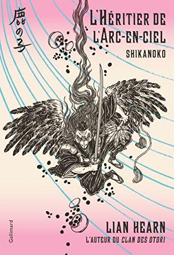 Shikanoko (Livre 4) - L'Héritier de l'Arc-en-ciel par Lian Hearn