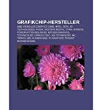 [ GRAFIKCHIP-HERSTELLER: AMD, HERCULES GRAPHICS CARD, INTEL, 3DFX, ATI TECHNOLOGIES, NVIDIA, WESTERN DIGITAL, CYRIX, BITBOYS (GERMAN) ] Quelle Wikipedia (AUTHOR ) Aug-27-2011 Paperback