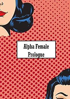 Alpha Female: Prologue by [Lowndes, Kara]