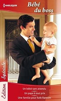 Bébé du boss : Un bébé tant attendu - Un papa à tout prix - Une famille pour Rafe Ransom (Edition Spéciale) par [Morgan, Raye, McMahon, Barbara, McBride, Jule]
