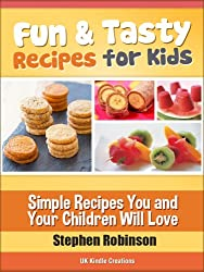 Fun and Tasty Recipes for Kids: Simple Recipes You and Your Children Will Love