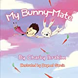'My Bunny-Mate' - Illustrated Children's Book: One boy's hilarious health chat with his quirky bunny-mate... but his bunny-mate has other ideas! (English Edition)