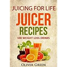 Juicing for Life Juicer Recipes: 100 Weight Loss Drinks. Great for the Over 50s (English Edition)
