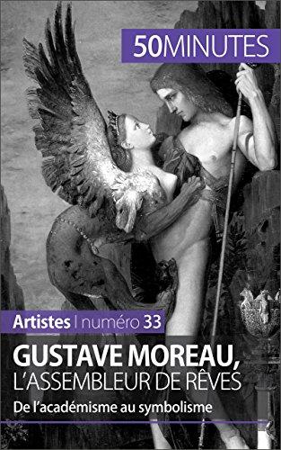Gustave Moreau, l'assembleur de rêves: De l'académisme au symbolisme (Artistes t. 33) par Thibaut Wauthion, 50 minutes