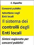 Sintesi ragionata per concorsi pubblici. Tutti i principali punti del sistema dei controlli degli enti locali: controllo di regolarità amministrativa e contabile, sugli equilibri finanziari, di gestione, strategico, di qualità dei servizi. I controll...