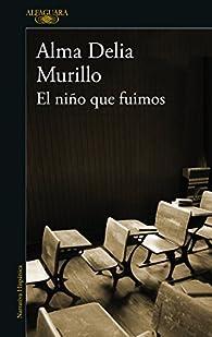 El niño que fuimos par  Alma Delia Murillo