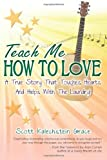 teach me how to love a true story that touches hearts helps with the laundry by scott kalechstein grace 1 jun 2011 paperback