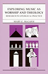 Exploring Music as Worship and Theology: Research in Liturgical Practice (American Essays in Liturgy)
