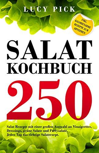 SALAT KOCHBUCH: 250 Salat Rezepte mit einer großen Auswahl an Vinaigrettes, Dressings, grüne Salate und Partysalate. Jeden Tag das richtige Salatrezept. Inkl. kalorienarme Rezepte zum Abnehmen. (Pick-tag)