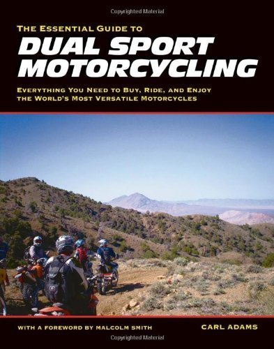 ESSENTIAL GUIDE TO DUAL SPORT MOTORCYCLI: Everything You Need to Buy, Ride and Enjoy the World's Most Versatile Motorcycles by CARL ADAMS (2009-04-01) par CARL ADAMS;