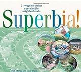 Superbia!: 31 Ways to Create Sustainable Neighborhoods (Wise Living)