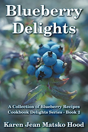 Blueberry Delights Cookbook: A Collection of Blueberry Recipes: Volume 2 (Cookbook Delights Series) by Karen Jean Matsko Hood (26-Feb-2014) Perfect Paperback