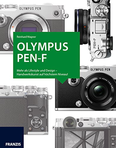 Preisvergleich Produktbild Kamerabuch Olympus PEN-F: Mehr als Lifestyle und Design - Handwerkskunst auf höchstem Niveau!