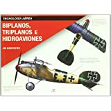 Biplanos, triplanos e hidroaviones (Máquinas de Guerra)