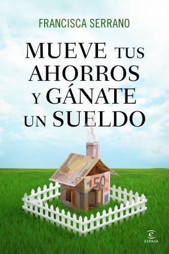 Mueve tus ahorros y gánate un sueldo por Francisca Serrano Ruiz