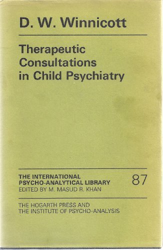 Therapeutic Consultations in Child Psychiatry by D.W. Winnicott (1971-08-01)