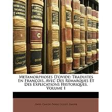 Metamorphoses D'Ovide: Traduites En Francois, Avec Des Remarques Et Des Explications Historiques, Volume 1