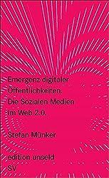 Emergenz digitaler Öffentlichkeiten: Die Sozialen Medien im Web 2.0 (edition unseld)