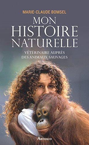 Mon histoire naturelle. Vétérinaire auprès des animaux sauvages (LA TRAVERSEE DE) par Marie-Claude Bomsel