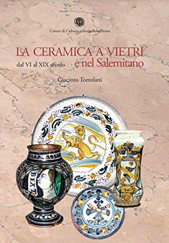 La ceramica a Vietri e nel Salernitano dal VI al XIX secolo. Ediz. illustrata