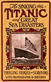 The Sinking of the Titanic and Great Sea Disasters (Illustrated) (Titanic Landmark Series Book 5)