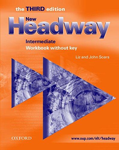 New Headway Intermediate: Workbook Without Answer Key 3rd Edition: Workbook (Without Key) Intermediate level (New Headway Third Edition)