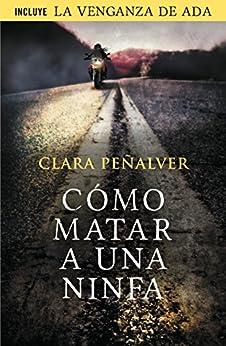 Cómo matar a una ninfa (Ada Levy 1): (Incluye el relato «La venganza de Ada») par [Peñalver, Clara]