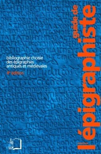 Guide de l'épigraphiste : Bibliographie choisie des épigraphies antiques et médiévales